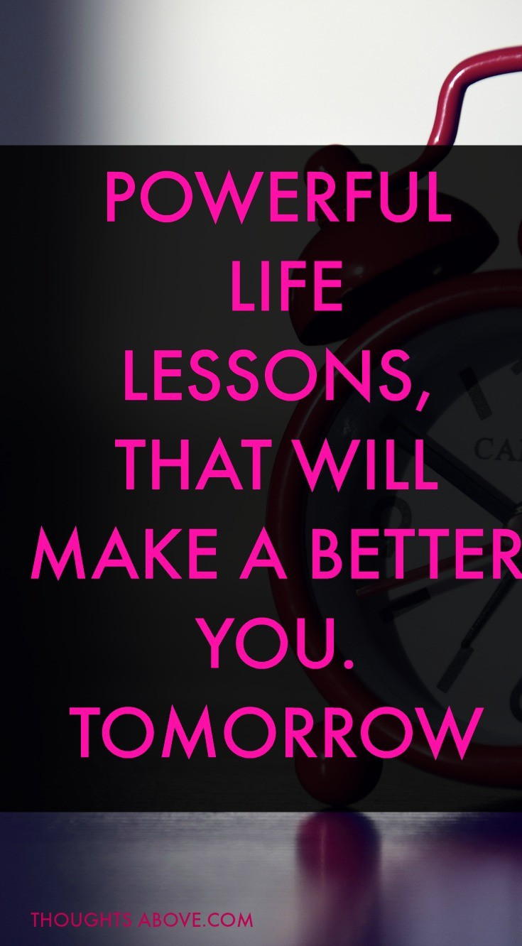 Are you Looking for some Good advice or Deep life lessons for girls or women before the end of the year? Click here to read 15+ life lesson quotes to live by come 2020. Number 8 Is my favorites life lessons Inspiration/ life lessons Move forward /life lessons Wise words / Personal growth, Self-improvement, personal development, productivity, Mental health, Habits, Millennial, self-help, Advice. #mindset #productivity #Mentalhealth #Habits