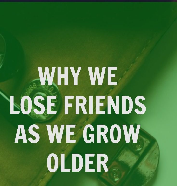 WHY WE LOSE FRIENDS