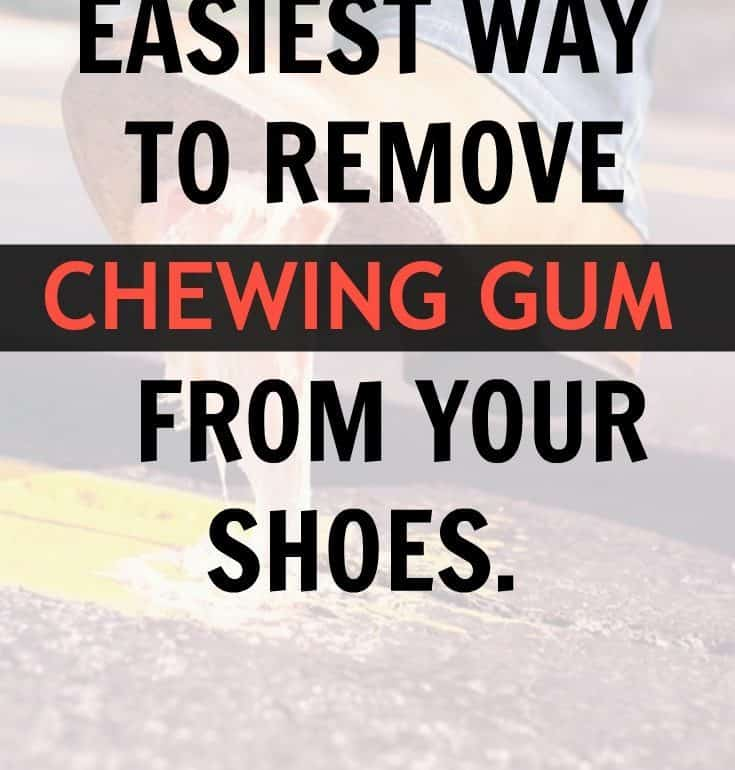 REMOVE CHEWING GUM FROM YOUR SHOES