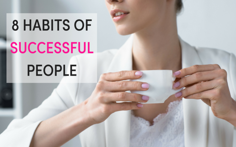 8 Habits Of Successful People We Can All Learn From