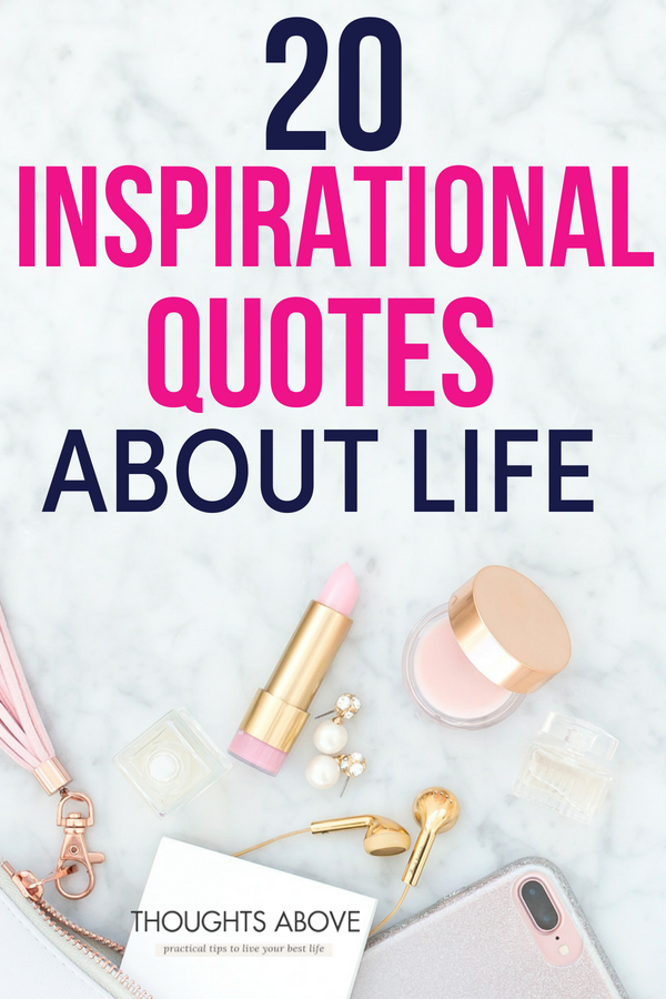 20 Inspirational Quotes About Life That Will Change How You Think