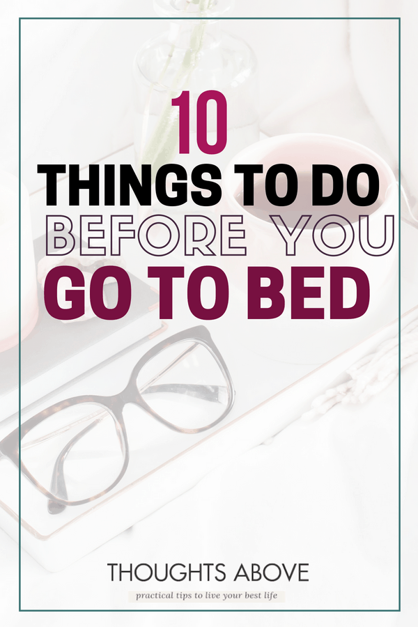 10 things to do before going to be bed for a more successful day things to do before bed /things to do before bed beauty/things to do before bed successful people/night time routine for adults free printable checklist/successful women routine/ things to do at night when bored at home/bedtime routine for women and adults/ before bed routine things to do/Evening routine /Night time routine/ Things to do by yourself/Bedtime ritual/productive tips/#routine #productiveday #
